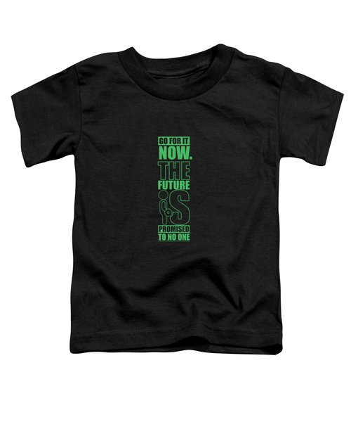 Go For It Now Gym Quotes Poster Toddler T-Shirt