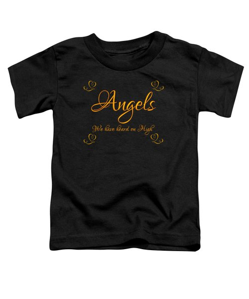 Golden Angels We Have Heard On High With Hearts Toddler T-Shirt