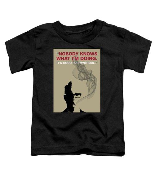 Good For Mystique - Mad Men Poster Roger Sterling Quote Toddler T-Shirt