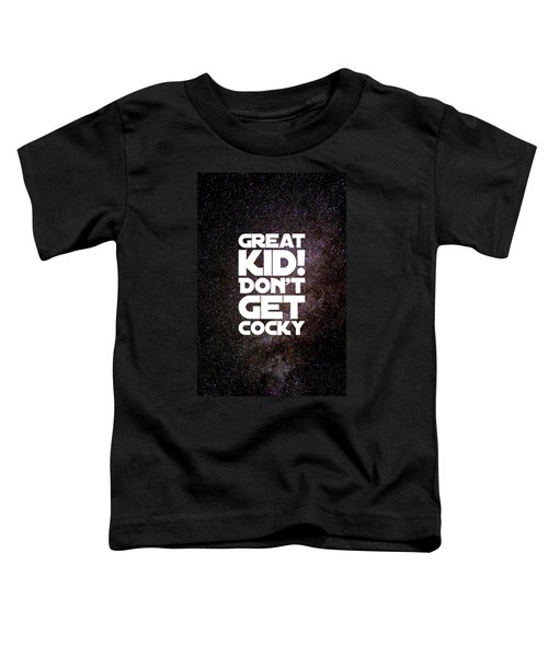 Great Kid. Don't Get Cocky Toddler T-Shirt