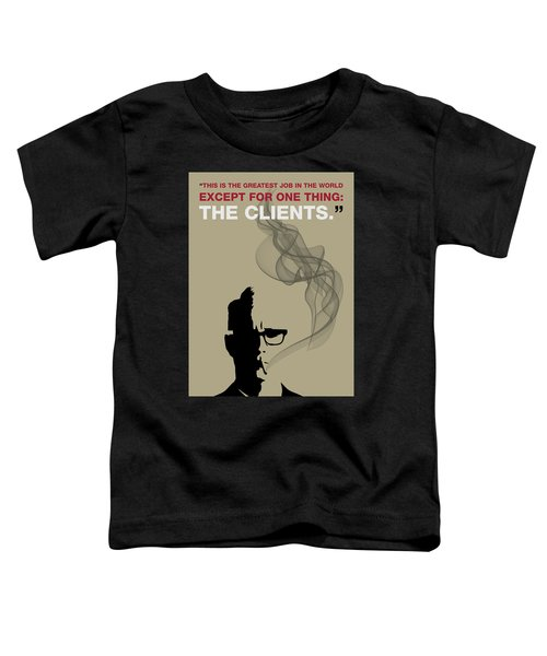 Greatest Job In The World - Mad Men Poster Roger Sterling Quote Toddler T-Shirt