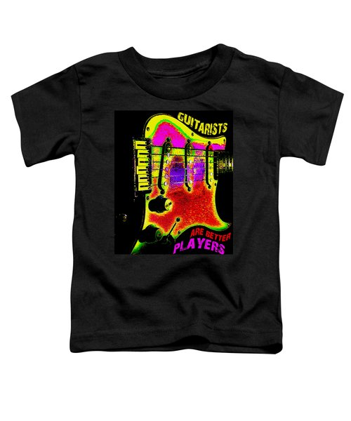 Toddler T-Shirt featuring the photograph Guitarists Are Better Players by Guitar Wacky
