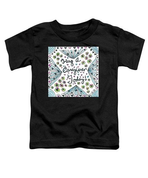 Hug A Caregiver Toddler T-Shirt