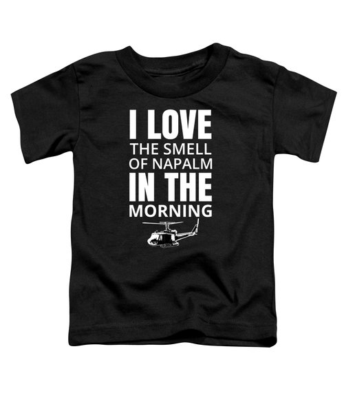 I Love The Smell Of Napalm In The Morning Toddler T-Shirt