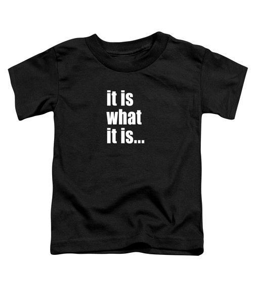 It Is What It Is On Black Toddler T-Shirt