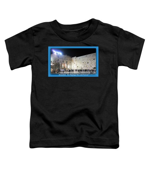Jerusalem Western Wall - Our Heritage Now And Forever Toddler T-Shirt