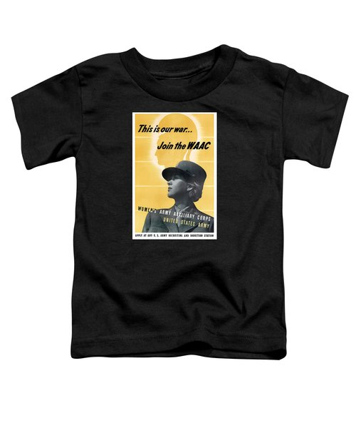 Join The Waac - Women's Army Auxiliary Corps Toddler T-Shirt