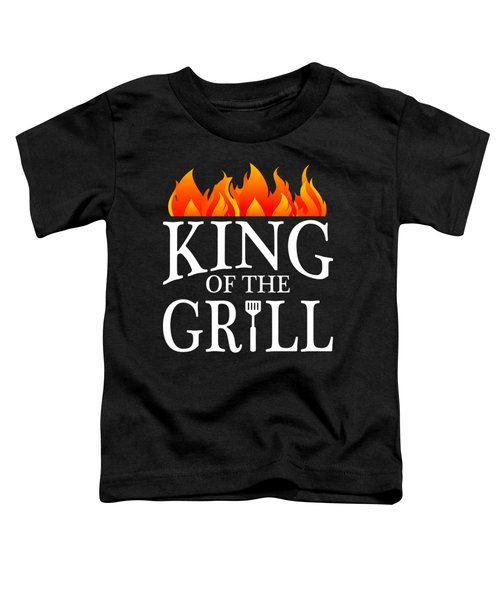 King Of The Grill Pun Bbq Barbecue Gift Toddler T-Shirt