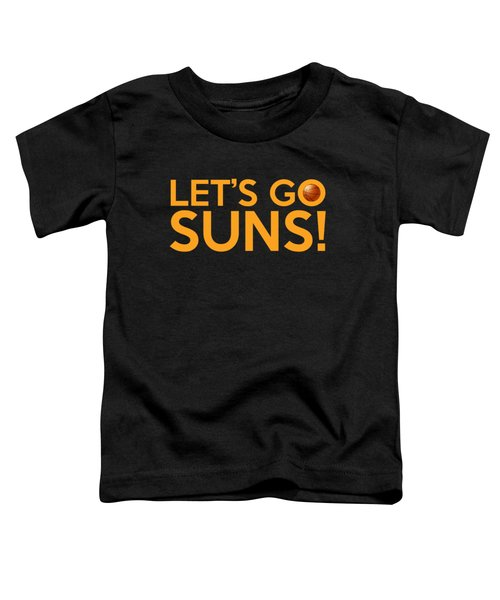 Let's Go Suns Toddler T-Shirt by Florian Rodarte