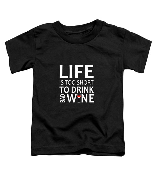 Life Is Too Short Toddler T-Shirt
