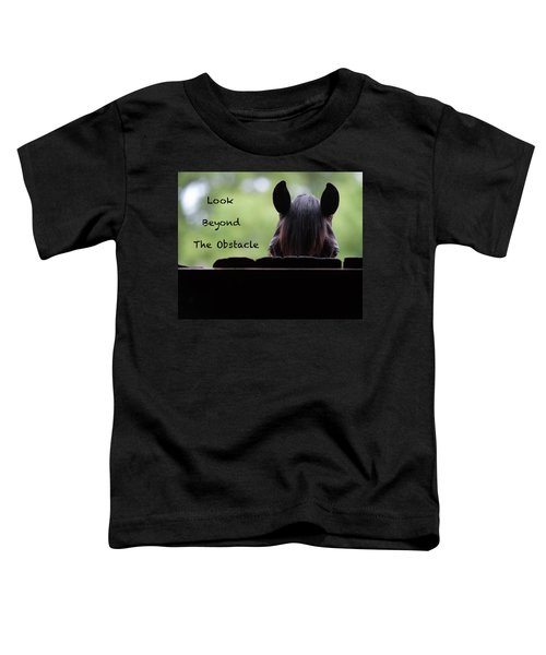 Look Beyond The Obstacle Toddler T-Shirt