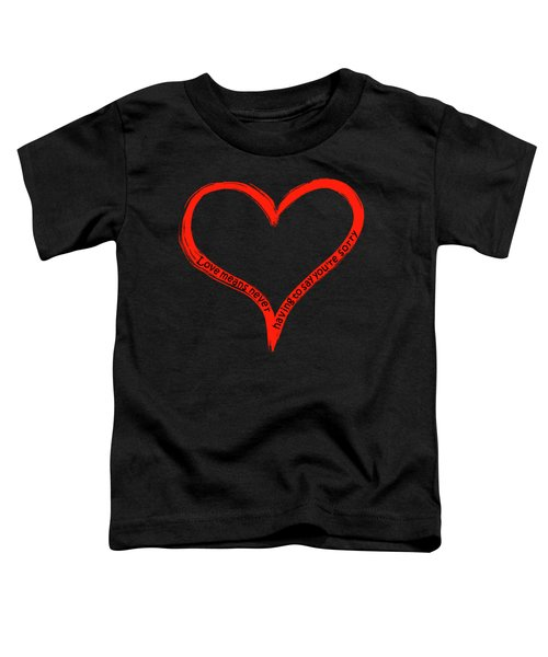 Love Means Never Having To Say Youre Sorry Toddler T-Shirt