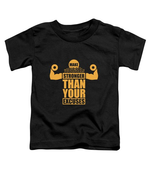 Make Yourself Stronger Than Your Excuses Gym Motivational Quotes Poster Toddler T-Shirt