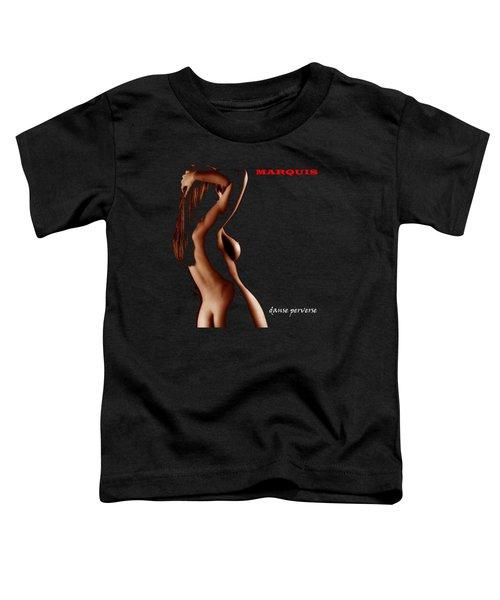 Marquis - Danse Perverse Toddler T-Shirt