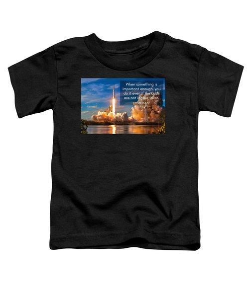 Motivational Elon Musk Quote Falcon Heavy Rocket Launch Toddler T-Shirt