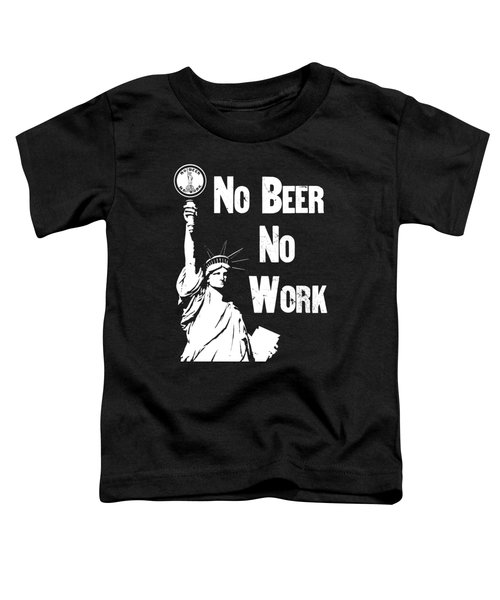 No Beer - No Work - Anti Prohibition Toddler T-Shirt by War Is Hell Store