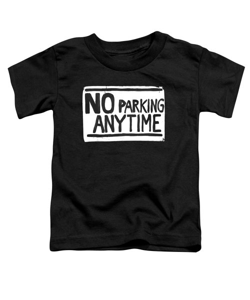 No Parking Toddler T-Shirt by H James Hoff