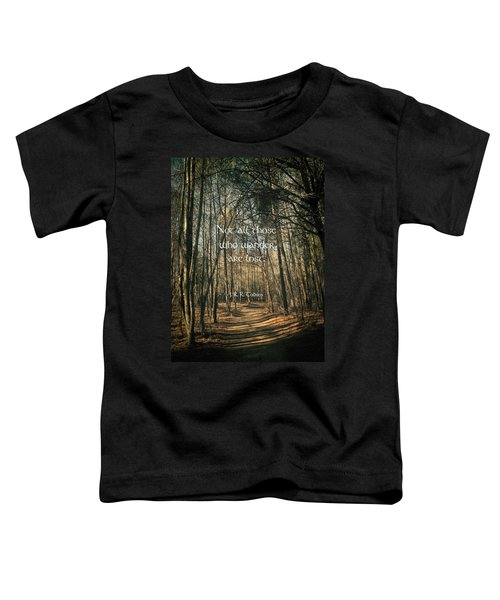 Not All Those Who Wander Toddler T-Shirt