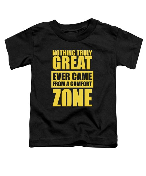 Nothing Great Ever Came From A Comfort Zone Life Inspirational Quotes Poster Toddler T-Shirt