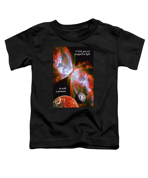 O God, You Are Wrapped In Light Toddler T-Shirt