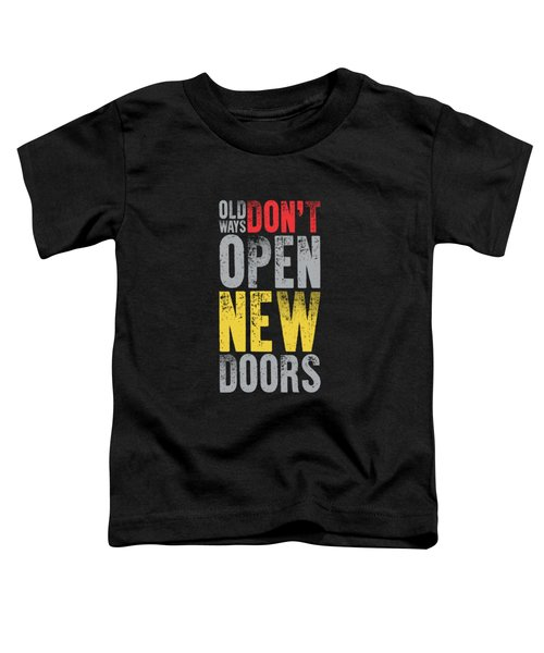 Old Ways Don't Open New Doors Gym Quotes Poster Toddler T-Shirt