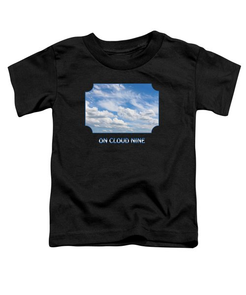 On Cloud Nine - Black Toddler T-Shirt