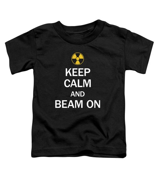 Radiology Tech Keep Calm And Beam On  Toddler T-Shirt