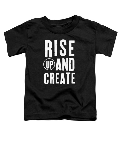 Rise Up And Create- Art By Linda Woods Toddler T-Shirt