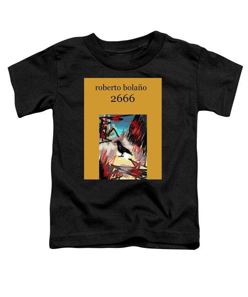 Roberto Bolano 2666 Poster  Toddler T-Shirt