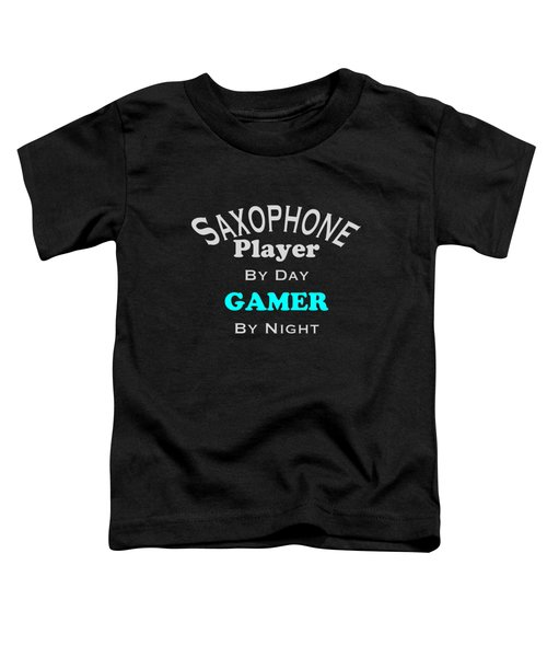 Saxophone Player By Day Gamer By Night 5623.02 Toddler T-Shirt by M K  Miller