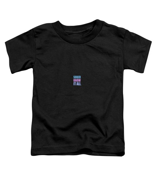 Sober Know It All Toddler T-Shirt