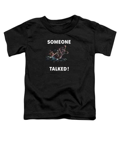 Someone Talked -- Ww2 Propaganda Toddler T-Shirt