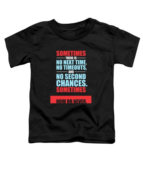 Sometimes There Is No Next Time No Timeouts Gym Motivational Quotes Poster Toddler T-Shirt