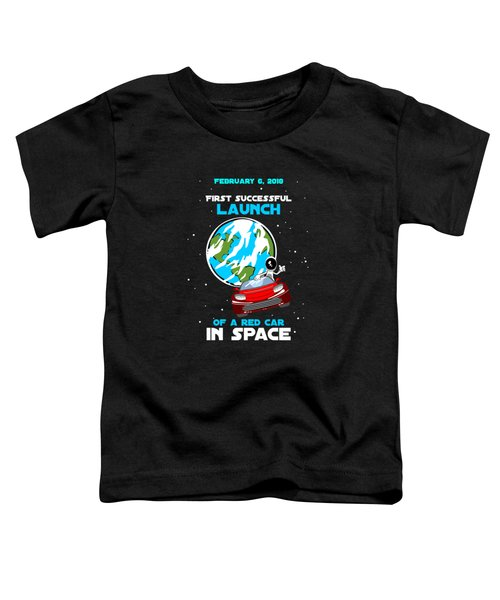 Successful Launch Of The First Car In Space Toddler T-Shirt
