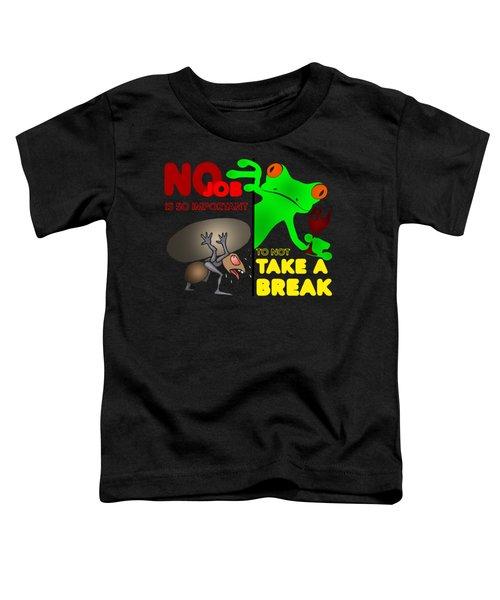Take A Break Toddler T-Shirt by Felikss Veilands