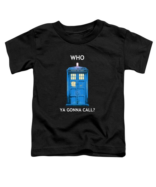 Tardis - Who Ya Gonna Call Toddler T-Shirt
