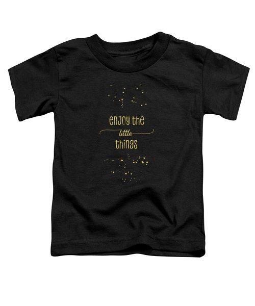 Text Art Gold Enjoy The Little Things Toddler T-Shirt
