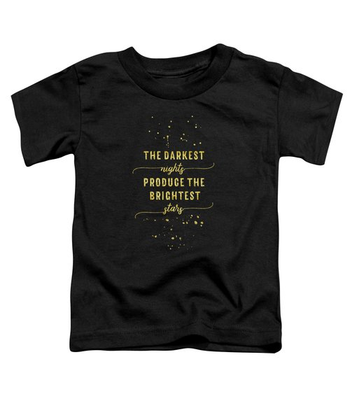 Text Art Gold The Darkest Nights Produce The Brightest Stars Toddler T-Shirt