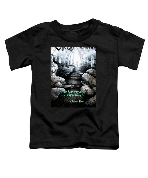 The Best Way Out Toddler T-Shirt