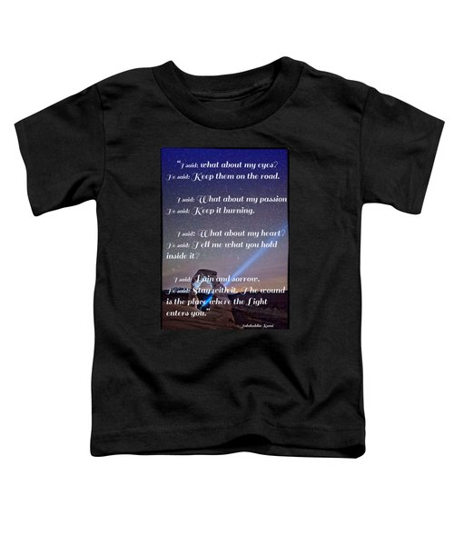 The Wound Is The Place Where The Light Enters You - Rumi  Toddler T-Shirt