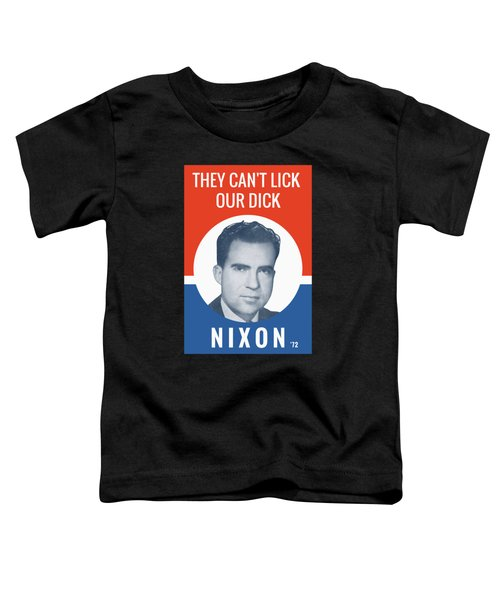 They Can't Lick Our Dick - Nixon '72 Election Poster Toddler T-Shirt