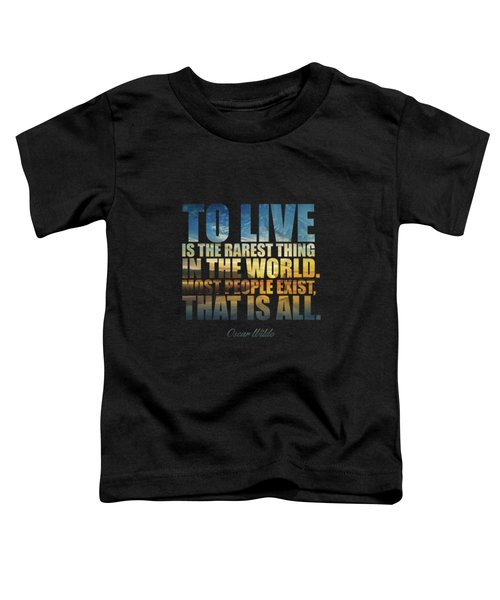 To Live Is The Rarest Thing... Toddler T-Shirt