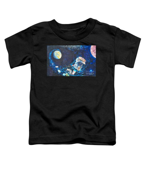 We Loved Earth At One Time - Yes We Did. Toddler T-Shirt