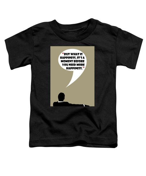 What Is Happiness - Mad Men Poster Don Draper Quote Toddler T-Shirt