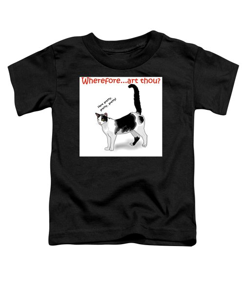 Wherefore...art Thou? Toddler T-Shirt