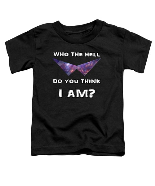 Who The Hell Do You Think I Am? Toddler T-Shirt