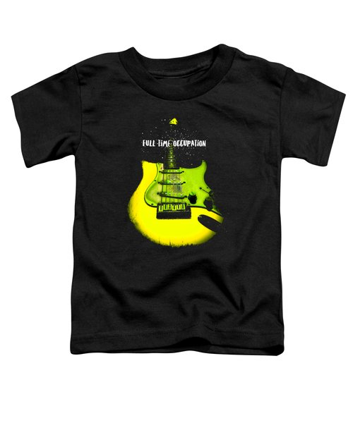 Yellow Guitar Full Time Occupation Toddler T-Shirt