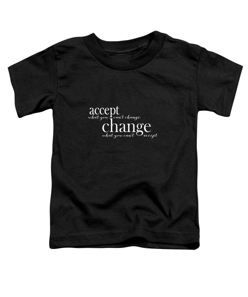Accept What You Can't Change, Change What You Can't Accept Toddler T-Shirt