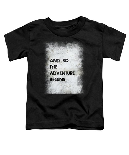 And So The Adventure Begins Toddler T-Shirt