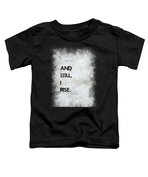 And Still I Rise Toddler T-Shirt